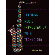 Teaching Music Improvisation with Technology by Michael Fein, 9780190628260