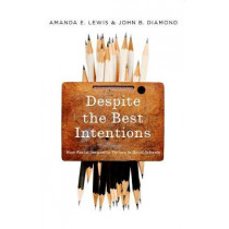 Despite the Best Intentions: How Racial Inequality Thrives in Good Schools by John Diamond, 9780190669829