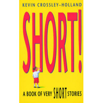 Short!: A Book of Very Short Stories by Kevin Crossley-Holland, 9780192781482