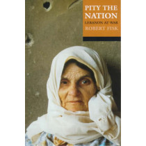 Pity the Nation: Lebanon at War by Robert Fisk, 9780192801302