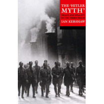 The 'Hitler Myth': Image and Reality in the Third Reich by Ian Kershaw, 9780192802064