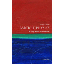 Particle Physics: A Very Short Introduction by Frank Close, 9780192804341
