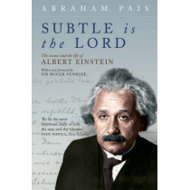 Subtle is the Lord: The Science and the Life of Albert Einstein by Abraham Pais, 9780192806727