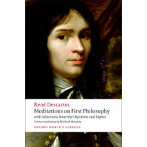Meditations on First Philosophy: with Selections from the Objections and Replies by Rene Descartes, 9780192806963