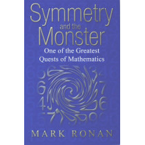 Symmetry and the Monster: One of the greatest quests of mathematics by Mark Ronan, 9780192807236