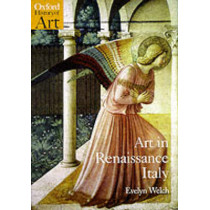 Art in Renaissance Italy 1350-1500 by Evelyn Welch, 9780192842794