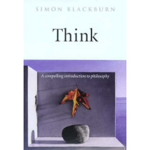 Think: A Compelling Introduction to Philosophy by Simon Blackburn, 9780192854254