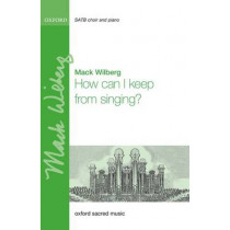 How can I keep from singing? by Mack Wilberg, 9780193514164