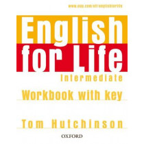 English for Life: Intermediate: Workbook with Key: General English four-skills course for adults by Tom Hutchinson, 9780194307642