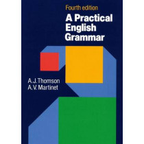 Practical English Grammar: A classic grammar reference with clear explanations of  grammatical structures and forms by A. J. Thomson, 9780194313421