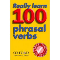 Really Learn 100 Phrasal Verbs: Learn the 100 most frequent and useful phrasal verbs in English in six easy steps, 9780194317443
