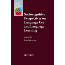 Sociocognitive Perspectives on Language Use and Language Learning: Leading practitioners in the field of SLA explain their sociocognitive perspectives on language learning by Robert Batstone, 9780194424776