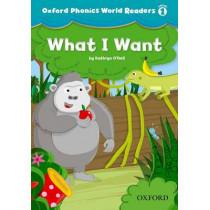 Oxford Phonics World Readers: Level 1: What I Want, 9780194589048