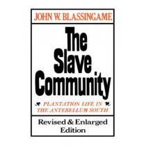 The Slave Community: Plantation Life in the Antebellum South by John W. Blassingame, 9780195025637