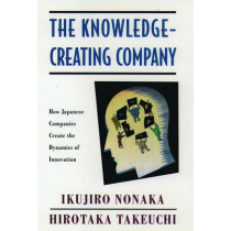 The Knowledge-Creating Company: How Japanese Companies Create the Dynamics of Innovation by Ikujiro Nonaka, 9780195092691