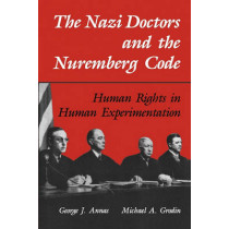 The Nazi Doctors and the Nuremberg Code: Human Rights in Human Experimentation by George J. Annas, 9780195101065