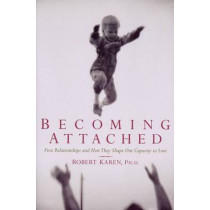 Becoming Attached: First Relationships by Robert Karen, 9780195115017