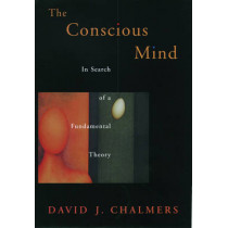 The Conscious Mind: In Search of a Fundamental Theory by David J. Chalmers, 9780195117899