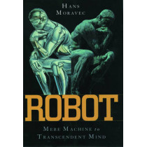Robot: Mere Machine to Transcendent Mind by Hans P. Moravec, 9780195136302