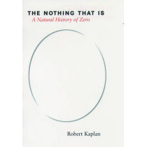 The Nothing That is: A Natural History of Zero by Robert Kaplan, 9780195142372