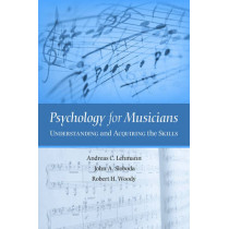 Psychology for Musicians: Understanding and Acquiring the Skills by Andreas C. Lehmann, 9780195146103