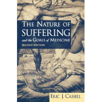 The Nature of Suffering and the Goals of Medicine by Eric J. Cassell, 9780195156164