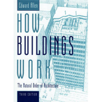 How Buildings Work: The Natural Order of Architecture by Edward Allen, 9780195161984