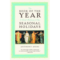 The Book of the Year: A Brief History of Our Seasonal Holidays by Anthony F. Aveni, 9780195171549