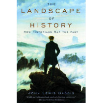 The Landscape of History: How Historians Map the Past by John Lewis Gaddis, 9780195171570