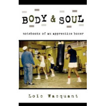 Body & Soul: Notebooks of an Apprentice Boxer by Loic Wacquant, 9780195305623