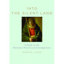 Into the Silent Land: A Guide to the Christian Practice of Comtemplation by Martin Laird, 9780195307603