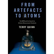 From Artefacts to Atoms: The BIPM and the Search for Ultimate Measurement Standards by Terry Quinn, 9780195307863