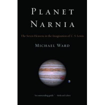 Planet Narnia: The Seven Heavens in the Imagination of C. S. Lewis by Michael Ward, 9780195313871
