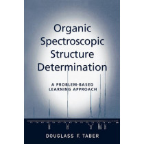 Organic Spectroscopic Structure Determination: A Problem-Based Learning Approach by Douglass F. Taber, 9780195314700