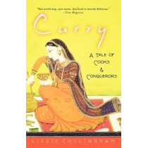 Curry: A Tale of Cooks and Conquerors by Lizzie Collingham, 9780195320015