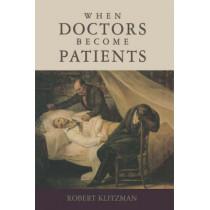 When Doctors Become Patients by Robert Klitzman, 9780195327670