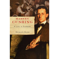 Harvey Cushing: A Life in Surgery by Michael Bliss, 9780195329612