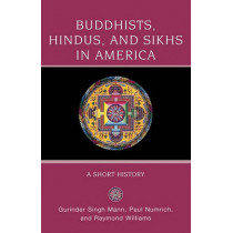 Buddhists, Hindus, and Sikhs in America: A Short History by Gurinder Singh Mann, 9780195333114