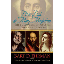 Peter, Paul, and Mary Magdalene: The Followers of Jesus in History and Legend by Bart D. Ehrman, 9780195343502