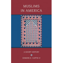 Muslims in America: A Short History by Edward E. Curtis, 9780195367560