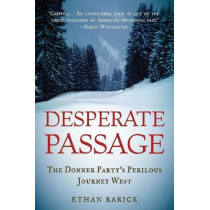 Desperate Passage: The Donner Party's Perilous Journey West by Ethan Rarick, 9780195383317