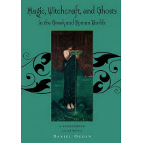 Magic, Witchcraft and Ghosts in the Greek and Roman Worlds by Daniel Ogden, 9780195385205