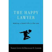 The Happy Lawyer: Making a Good Life in the Law by Nancy Levit, 9780195392326