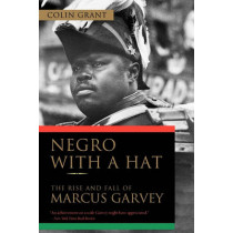 Negro with a Hat: The Rise and Fall of Marcus Garvey by Colin Grant, 9780195393095