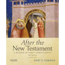 After the New Testament: 100-300 C.E.: A Reader in Early Christianity by Bart D. Ehrman, 9780195398922