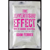 The Advertising Effect: How to Change Behaviour by Adam Ferrier, 9780195593921