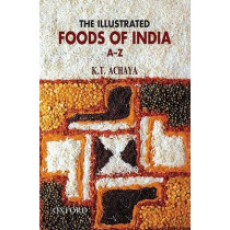 The Illustrated Foods of India by K. T. Achaya, 9780195698442