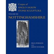 Corpus of Anglo-Saxon Stone Sculpture, XII, Nottinghamshire by Paul Everson, 9780197265956