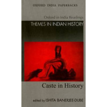 Caste in History: Oxford in India Readings: Themes in Indian History by Ishita Banerjee-Dube, 9780198066781