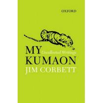 My Kumaon: Uncollected Writings by Jim Corbett, 9780198082897